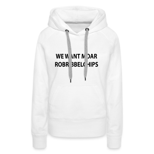 We want Moar RobRibbelchips T-Shirt (Female) - Women's Premium Hoodie