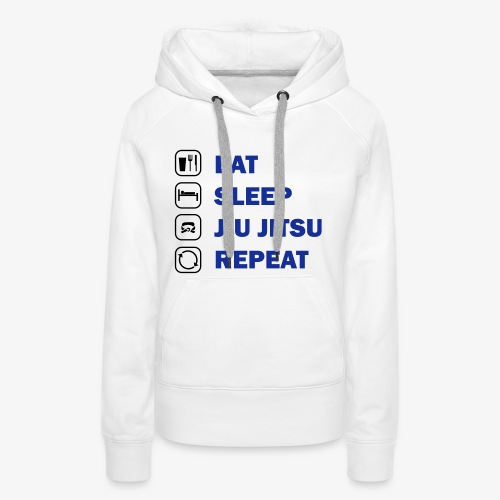 Eat, Sleep, Jiu Jitsu, Repeat - Women's Premium Hoodie
