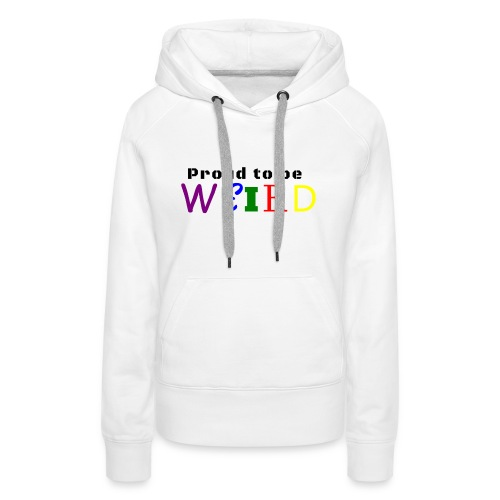 Proud to be weird Coffeemug - Women's Premium Hoodie