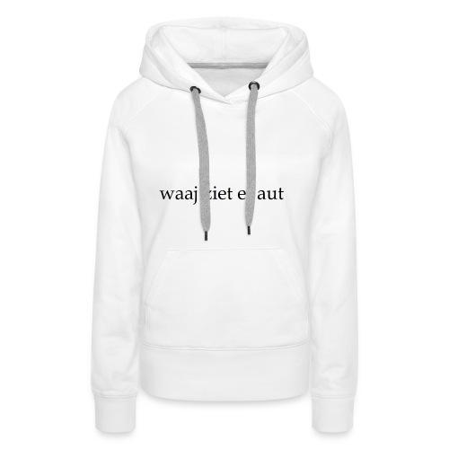 waaj ziet et aut - Vrouwen Premium hoodie