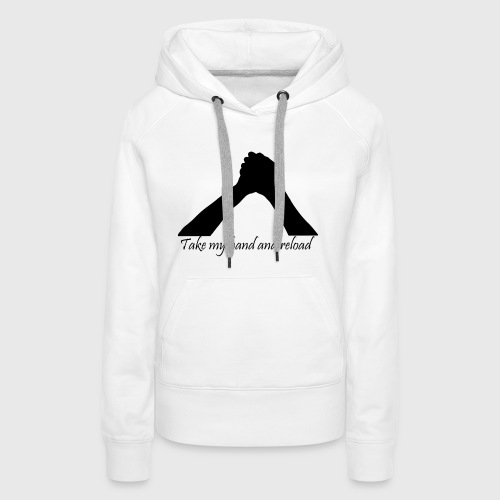 Take my hand and reload - Frauen Premium Hoodie