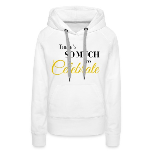 There's so much to celebrate - Vrouwen Premium hoodie