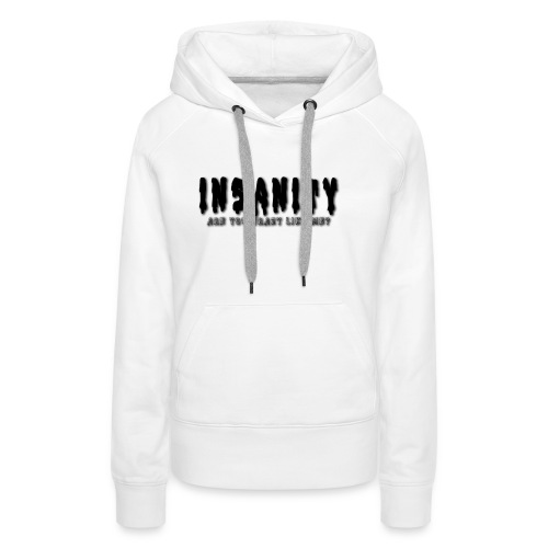 Insanity, Are you as crazy as me? - Women's Premium Hoodie