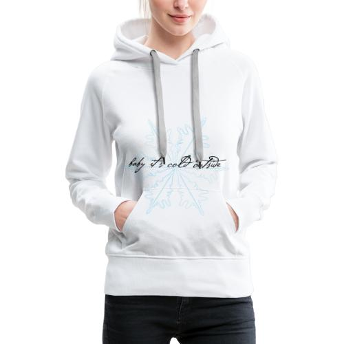 baby it's cold outside - Frauen Premium Hoodie