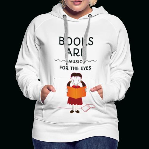 Books are music for the eyes - Frauen Premium Hoodie