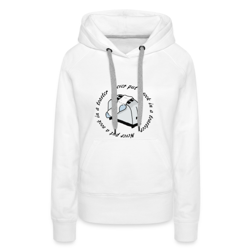 Never put a sock in a toaster - Women's Premium Hoodie
