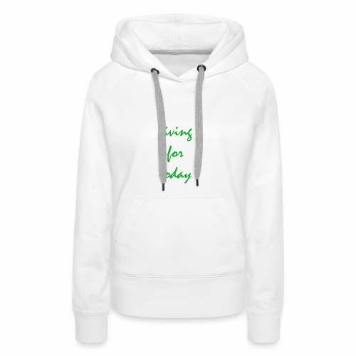 living for today - Frauen Premium Hoodie
