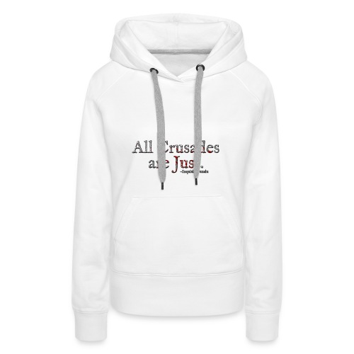 All Crusades Are Just. Alt.1 - Women's Premium Hoodie