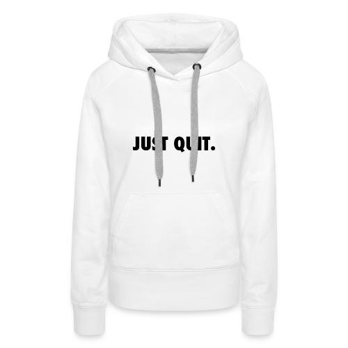 just quit. - Sudadera con capucha premium para mujer
