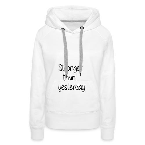 Stronger than yesterday tshirt woman - Women's Premium Hoodie