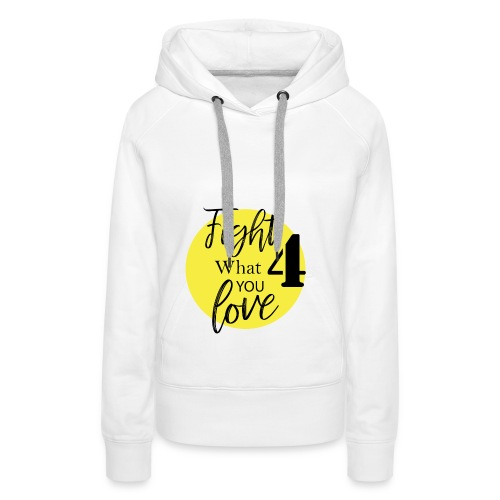 FIGHT 4 WHAT YOU LOVE - Sudadera con capucha premium para mujer