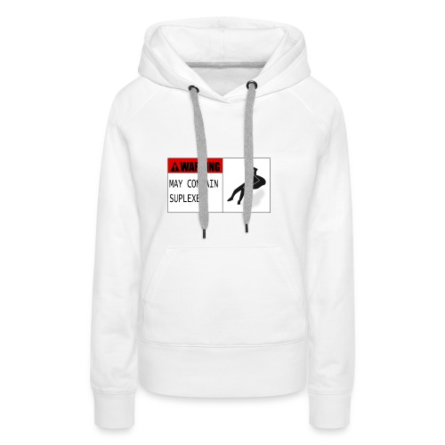 WARNING : MAY CONTAIN SUPLEXES - Women's Premium Hoodie