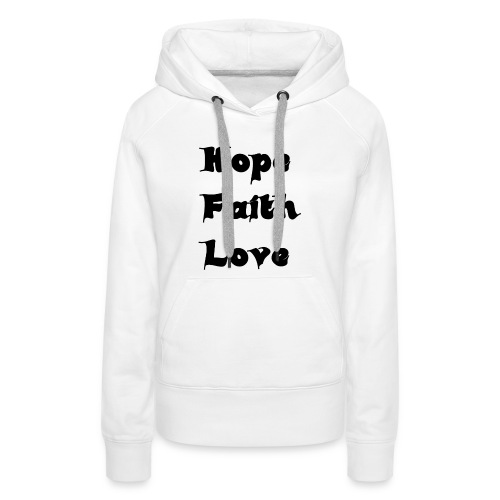 Hoffnung, Glaube, Liebe - Frauen Premium Hoodie
