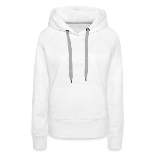 I am yours - Vrouwen Premium hoodie