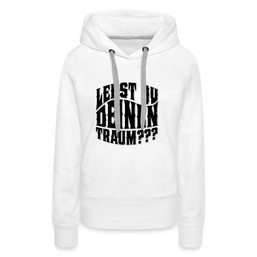 Lebst Du Deinen Traum?einfarbig-png - Vrouwen Premium hoodie