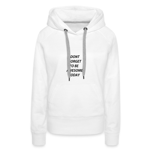 Dont Forget To Be Awesome Today Design - Frauen Premium Hoodie