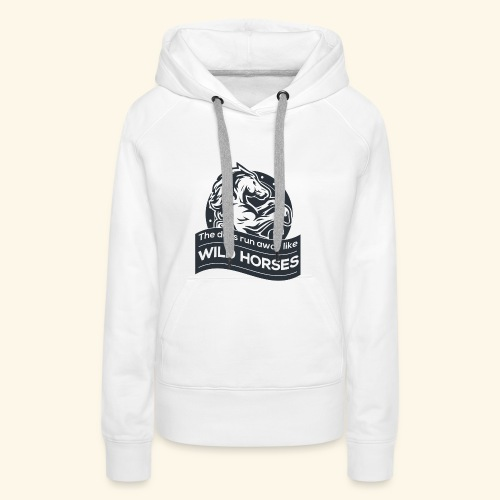 The days run away like wild horses - Frauen Premium Hoodie