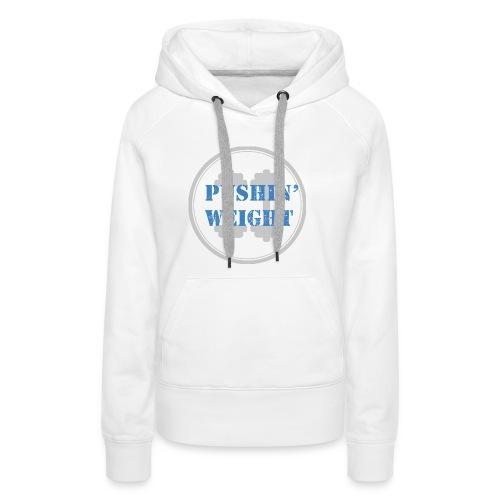 Pushin Weight - Vrouwen Premium hoodie