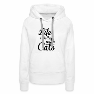 LIFE IS BETTER WITH CATS - Katzen Shirt Motiv - Frauen Premium Hoodie
