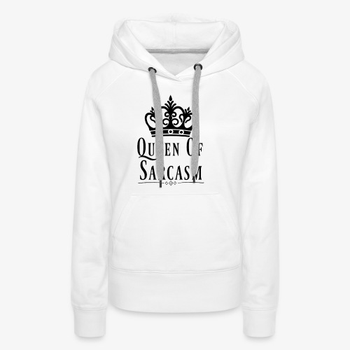 Queen Of Sarcasm Design - Women's Premium Hoodie