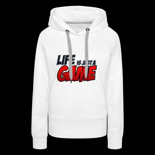 Life is just a Game - Frauen Premium Hoodie