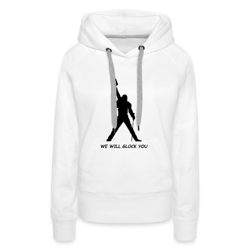 WE WILL GLOCK YOU - Frauen Premium Hoodie