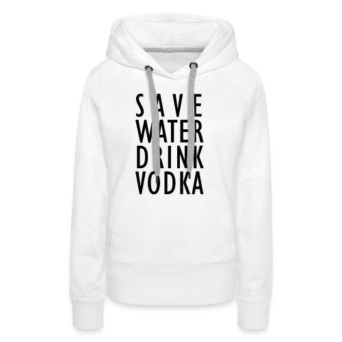 Save Water Drink Vodka - Frauen Premium Hoodie