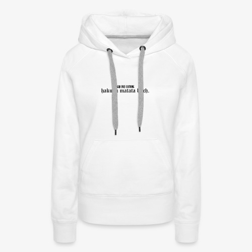 HK matata bitch Shirt and Hoodies - Frauen Premium Hoodie