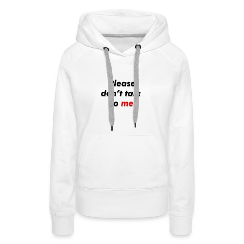 Don't talk to me... - Sweat-shirt à capuche Premium pour femmes