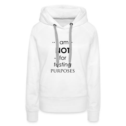 Not for testing! | t-shirt | Meiden/vrouw - Vrouwen Premium hoodie