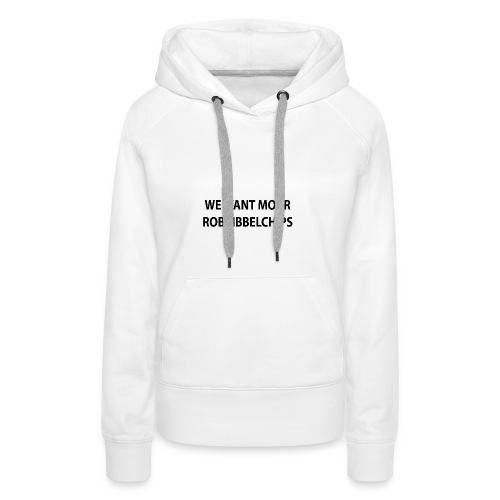 We want Moar RobRibbelchips T-Shirt (Female) - Women's Premium Hoodie