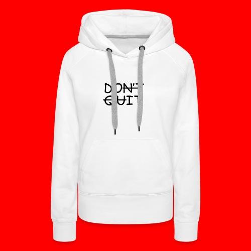 Don't Quit, Do It - Dame Premium hættetrøje