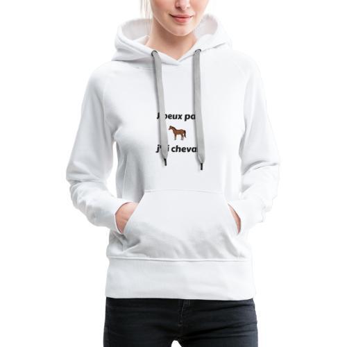j'peux pas j'ai cheval - Sweat-shirt à capuche Premium pour femmes