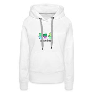 Plants are friends. - Frauen Premium Hoodie