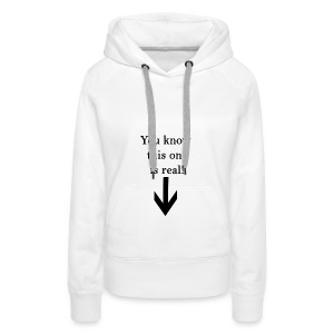 You know this one is real! - Frauen Premium Hoodie