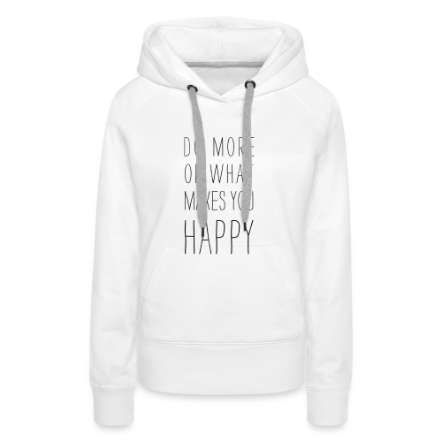 Do more of what makes you happy - Frauen Premium Hoodie