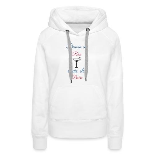 Besoin de rien envie de boire - Sweat-shirt à capuche Premium pour femmes