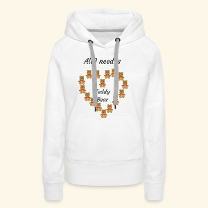 All I need is Teddy Bear - Sweat-shirt à capuche Premium pour femmes