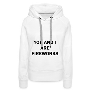 You and I are fireworks - Vrouwen Premium hoodie