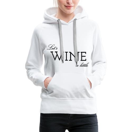 Colloqvinum Shirt - Lets wine a little black - Frauen Premium Hoodie