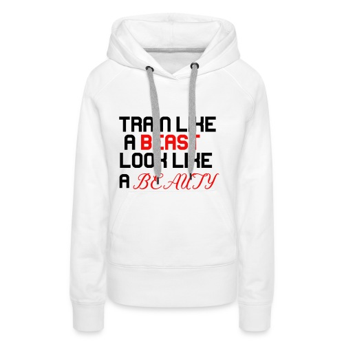 Train like a beast look like a beauty - fitness - Frauen Premium Hoodie