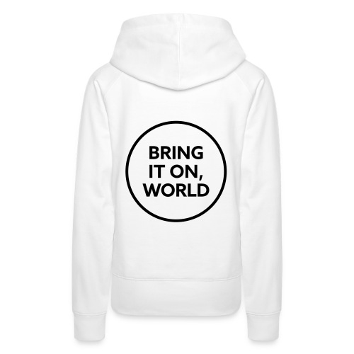 Bring it on world | Black - Women's Premium Hoodie