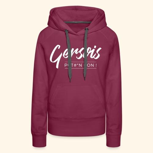 Gersois P*#tin Con ! - Sweat-shirt à capuche Premium pour femmes