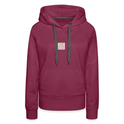 You stole my heart, but I'ill let you keep it. - Women's Premium Hoodie