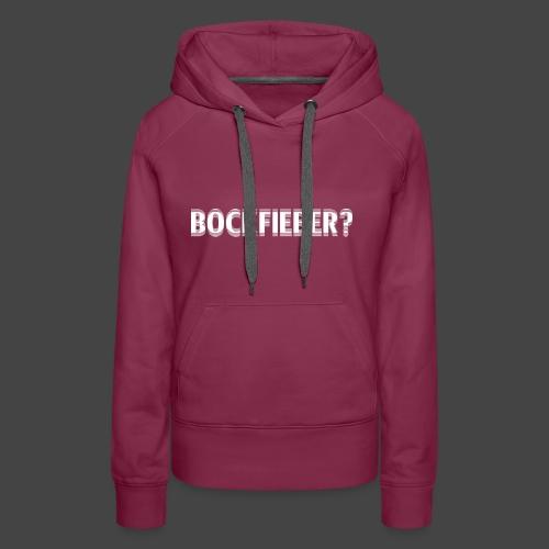 """""""Bockfieber""""-Shirt Adrenalin für Jäger/Jägerinnen - Frauen Premium Hoodie"""
