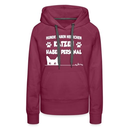 Hunde haben Herrchen, Katzen haben Personal. - Frauen Premium Hoodie