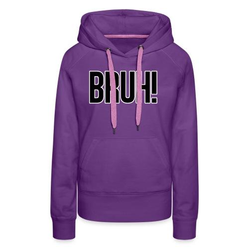bruh - Sweat-shirt à capuche Premium pour femmes