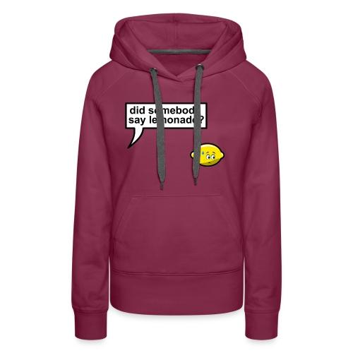 Did somebody say lemonade - Vrouwen Premium hoodie