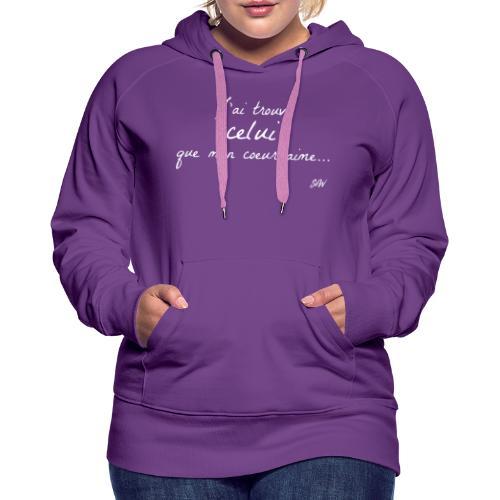 J'ai trouvé celui que mon coeur aime... - Sweat-shirt à capuche Premium pour femmes