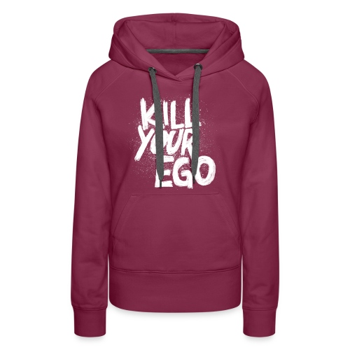 Kill Your Ego - Frauen Premium Hoodie